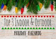 Top 3 Indoor & Outdoor Holiday Hazards
