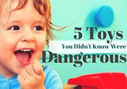 5 Dangerous Toys
