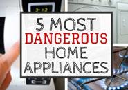 5 Most Dangerous Home Appliances